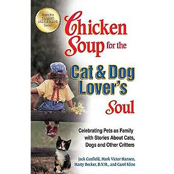 Chicken Soup for the Cat & Dog Lover's Soul  - Celebrating Pets as Fam