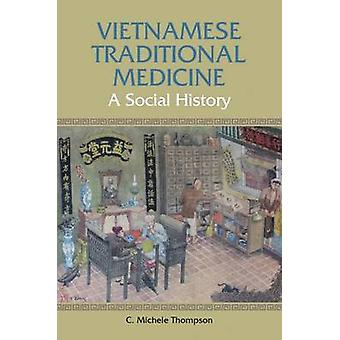 Vietnamese Traditional Medicine - A Social History by C. Michele Thomp