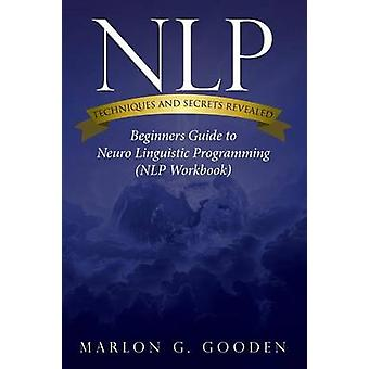 Nlp Techniques and Secrets Revealed by Gooden & Marlon G.