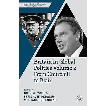 Britain in Global Politics Volume 2 From Churchill to Blair by Young & John W.