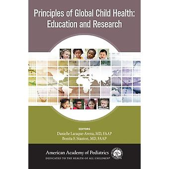 Principles of Global Child Health Education and Research by Edited by Danielle Laraque arena & Edited by Bonita F Stanton