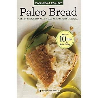 Paleo Bread GlutenFree GrainFree PaleoFriendly Bread Recipes by Rockridge Press