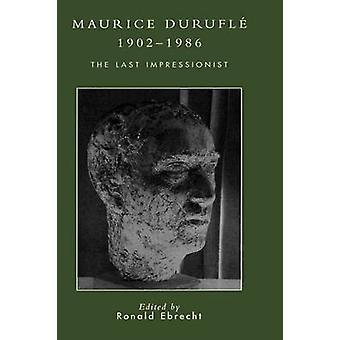 Maurice Duruflz 19021986 The Last Impressionist by Sampson & William A.