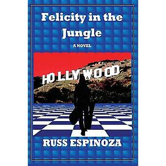 Felicity in the Jungle Ein Roman von Espinoza & Russ