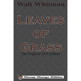 Leaves of Grass The Original 1855 Edition Chump Change Edition by Whitman & Walt