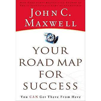 Your Road Map for Success You Can Get There from Here by Maxwell & John C.