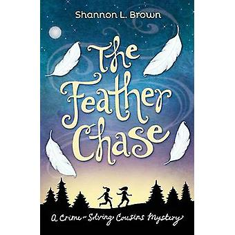 The Feather Chase The CrimeSolving Cousins Mysteries Book 1 by Brown & Shannon L.