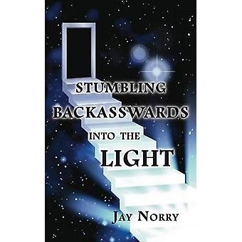 Stumbling Backasswards Into the Light by Norry & Jay