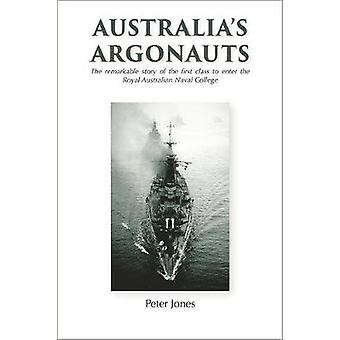 Australias Argonauts The remarkable story of the first class to enter the Royal Australian Naval College by Jones & Peter