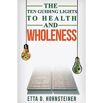 Ten Guiding Lights to Health and Wholeness by Hornsteiner & Etta Dale