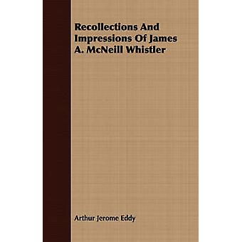 Recollections and Impressions of James A. McNeill Whistler by Eddy & Arthur Jerome