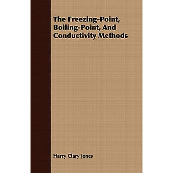 The FreezingPoint BoilingPoint And Conductivity Methods by Jones & Harry Clary