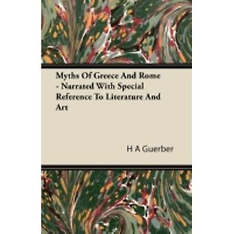 Myths of Greece and Rome  Narrated with Special Reference to Literature and Art by Guerber & H. A.