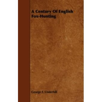 A Century of English FoxHunting by Underhill & George F.