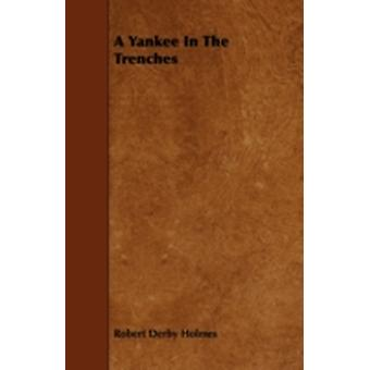 A Yankee In The Trenches by Holmes & Robert Derby