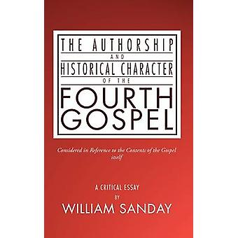 Authorship and Historical Character of the Fourth Gospel by Sanday & William