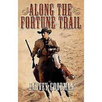 Along the Fortune Trail by Goodman & Harvey Franklin