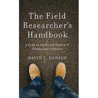 The Field Researchers Handbook A Guide to the Art and Science of Professional Fieldwork by Danelo & David J.