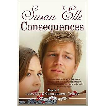 Consequences Love Lies  Consequences Trilogy Bk3 by Elle & Susan