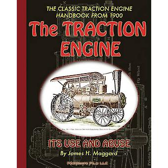 The Traction Engine Its Use and Abuse by Maggard & James H.