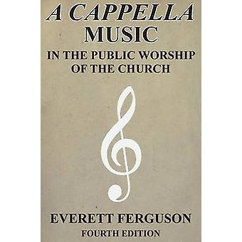 A Cappella Music in the Public Worship of the Church by Ferguson & Everett