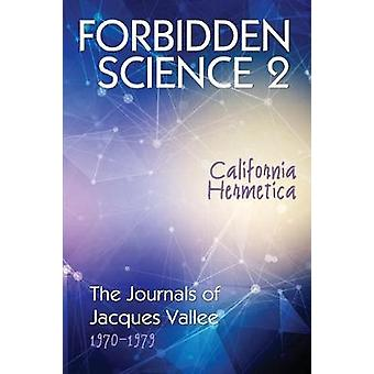 Forbidden Science 2 California Hermetica The Journals of Jacques Vallee 19701979 by Vallee & Jacques