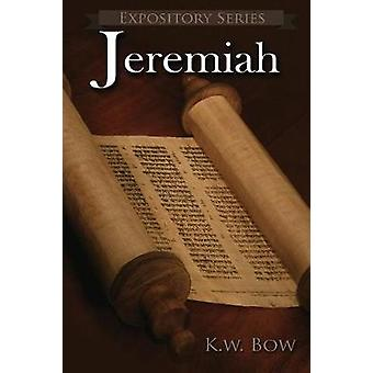 Jeremiah A Literary Commentary On the Book of Jeremiah by Bow & Kenneth W