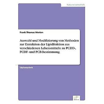 Auswahl und Modifizierung von Methoden zur Extraktion der Lipidfraktion aus verschiedenen Lebensmitteln zu PCDD PCDF und PCBBestimmung by Merten & Frank Thomas