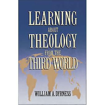 Learning about Theology from the Third World by Dyrness & William A.
