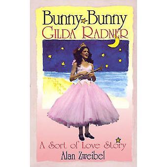Bunny Bunny Gilda Radner A Sort of Love Story by Zweibel & Alan