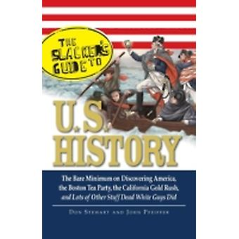 The Slackers Guide to U.S. History The Bare Minimum on Discovering America the Boston Tea Party the California Gold Rush and Lots of Other Stuff D by Stewart & Don