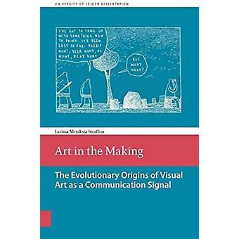 Art in the Making  The evolutionary origins of visual art as a communication signal by Mendoza Straffon