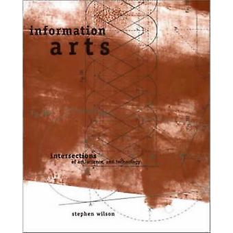 Information Arts - Intersections of Art - Science and Technology by St