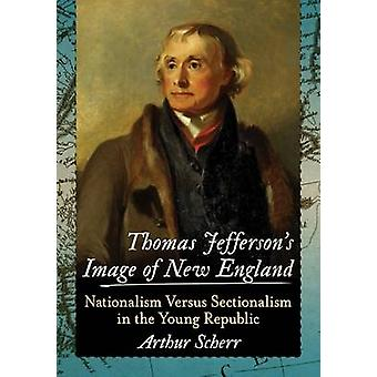 Thomas Jefferson's Image of New England - Nationalism versus Sectional