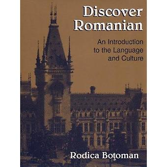 Discovering Romanian - An Introduction to the Language and Culture by