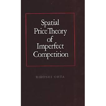 Spatial Price Theory of Imperfect Competition by Hiroshi Ohta - 97808