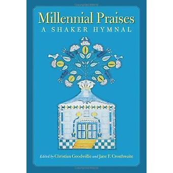 Millennial Praises - A Shaker Hymnal by Christian Goodwillie - 9781558