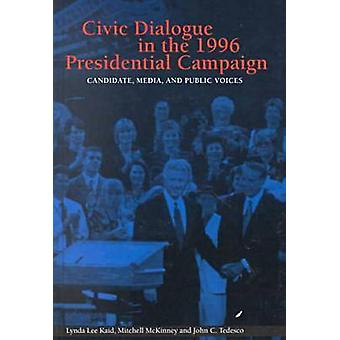 Civic Dialogue in the 1996 Presidential Campaign - Candidate - Media a