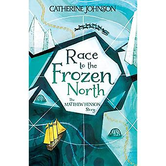 Race to the Frozen North - The Matthew Henson Story by Catherine Johns