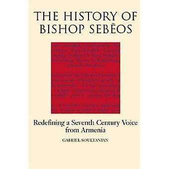 The History of Bishop Sebeos - Redefining a Seventh Century Voice from