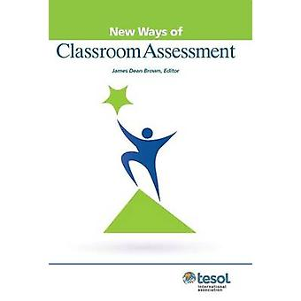New Ways of Classroom Assessment (Revised Edition) by James Dean Brow