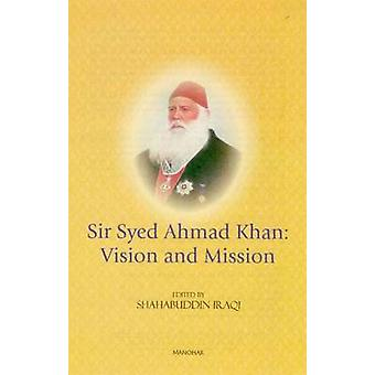 Sir Syed Ahmad Khan - Vision and Mission by Shahabuddin Iraqi - 978817