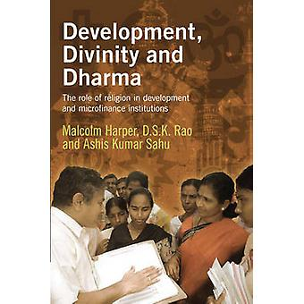 Development - Divinity - and Dharma - The Role of Religion in Developm