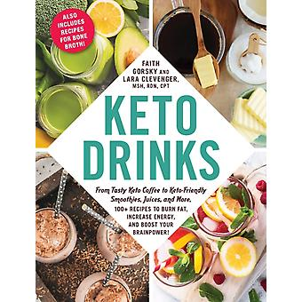 Keto Drinks From Tasty Keto Coffee to KetoFriendly Smoothies Juices and More 100 Recipes to Burn Fat Increase Energy and Boost Your Brainpower by Faith Gorsky