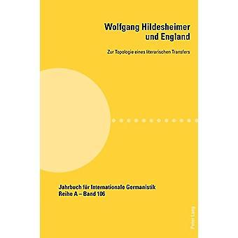 Wolfgang Hildesheimer und England - Zur Topologie eines literarischen
