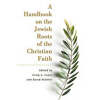 A Handbook on the Jewish Roots of the Christian Faith by Craig Evans