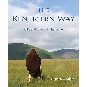The Kentigern Way - A life and Lakeland pilgrimage by Stephen G Wright