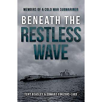 Beneath the Restless Wave - Memoirs of a Cold War Submariner by Edward