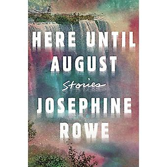 Here Until August - Stories by Josephine Rowe - 9781948226073 Book