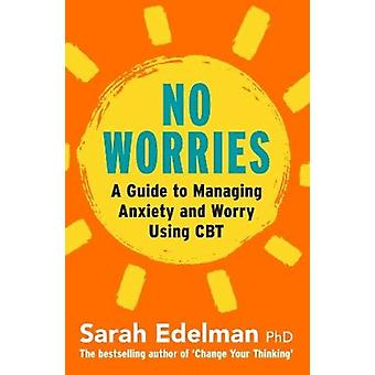 No Worries A Guide to Releasing Anxiety and Worry Using CBT par Sarah Edelman